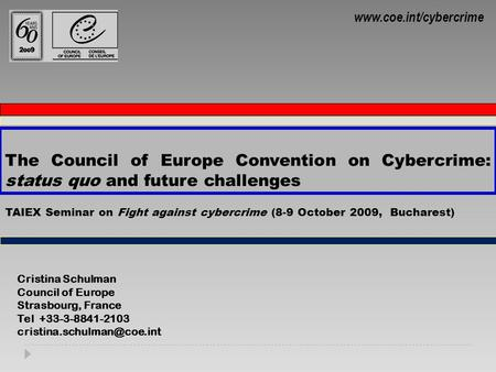 The Council of Europe Convention on Cybercrime: status quo and future challenges Cristina Schulman Council of Europe Strasbourg, France Tel +33-3-8841-2103.