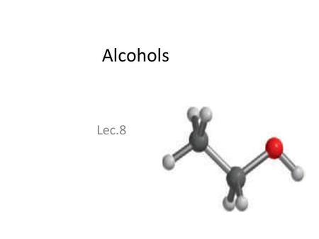 Alcohols Lec.8. Introduction Alcohols have the general formula R-OH and are characterized by the presence of a hydroxyl group, -OH. They are structurally.