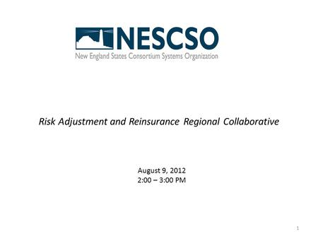 Risk Adjustment and Reinsurance Regional Collaborative 1 August 9, 2012 2:00 – 3:00 PM.