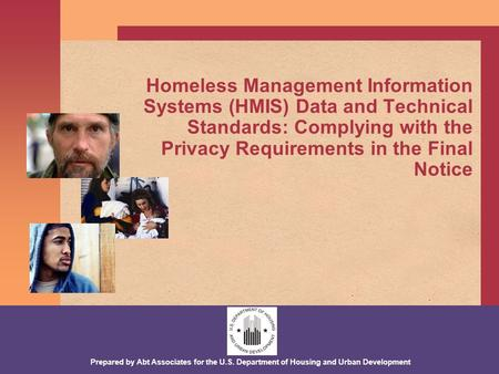 Prepared by Abt Associates for the U.S. Department of Housing and Urban Development Homeless Management Information Systems (HMIS) Data and Technical Standards: