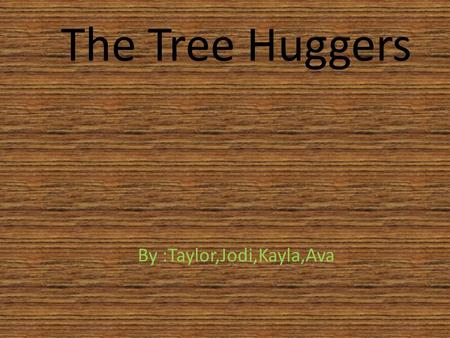The Tree Huggers By :Taylor,Jodi,Kayla,Ava. OUR SCHOOL Our school is St.Bartholemew Academy in Scotch Plains, New Jersey. Our school is so much fun with.