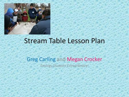 Stream Table Lesson Plan Greg Carling and Megan Crocker Geology Students Extraordinaire!