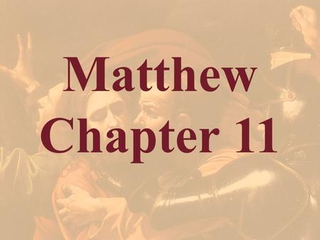 Matthew Chapter 11. Matthew 11:1 And it came to pass, when Jesus had made an end of commanding his twelve disciples, he departed thence to teach and to.