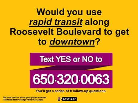 Would you use rapid transit along Roosevelt Boulevard to get to downtown? You'll get a series of # follow-up questions. We won't sell or share your phone.