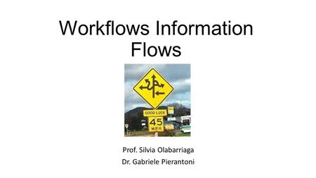Workflows Information Flows Prof. Silvia Olabarriaga Dr. Gabriele Pierantoni.