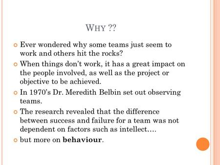 W HY ?? Ever wondered why some teams just seem to work and others hit the rocks? When things don't work, it has a great impact on the people involved,