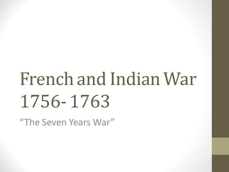 "French and Indian War 1756- 1763 ""The Seven Years War"""