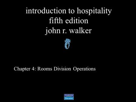 Introduction to hospitality fifth edition john r. walker Chapter 4: Rooms Division Operations.