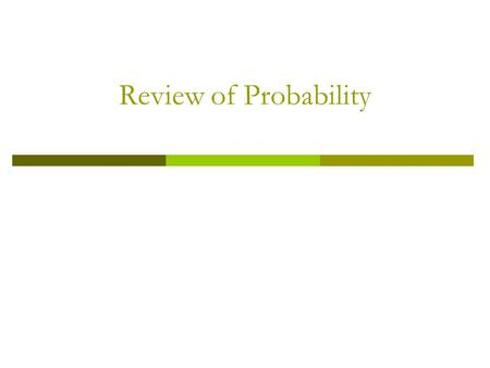 Review of Probability. Important Topics 1 Random Variables and Probability Distributions 2 Expected Values, Mean, and Variance 3 Two Random Variables.