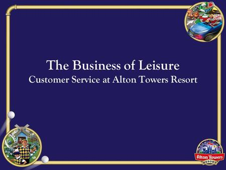 The Business of Leisure Customer Service at Alton Towers Resort