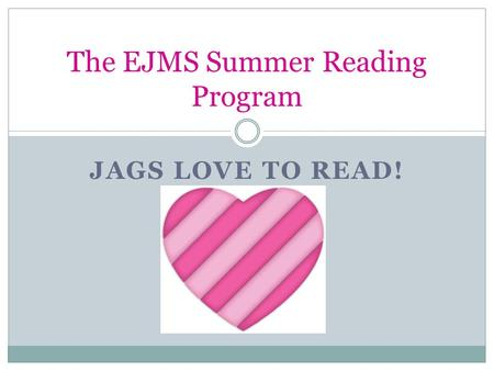 JAGS LOVE TO READ! The EJMS Summer Reading Program.