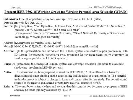 Jin Young Kim, Kwangwoon University Slide 1 Nov. 2010 Project: IEEE P802.15 Working Group for Wireless Personal Area Networks (WPANs) Submission Title: