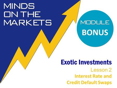 Exotic Investments Lesson 2 Interest Rate and Credit Default Swaps BONUS.