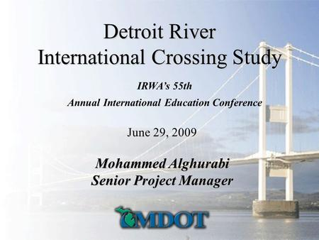 Created by Steven WevodauSteven Wevodau Detroit River International Crossing Study June 29, 2009 Mohammed Alghurabi Senior Project Manager IRWA's 55th.
