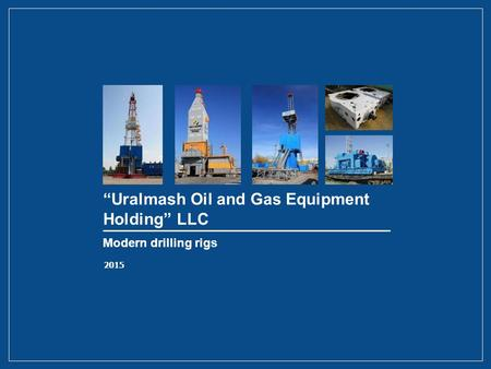 """Uralmash Oil and Gas Equipment Holding"" LLC Modern drilling rigs 2015."
