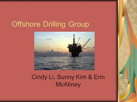 Offshore Drilling Group Cindy Li, Sunny Kim & Erin McAliney.