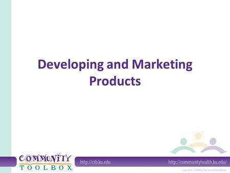 Developing and Marketing Products. Why - and why not - would we develop and market products? Why: – It's a way to make money – It can raise the profile.