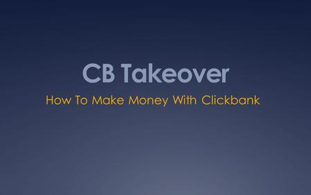 CB Takeover How To Make Money With Clickbank. What Is Clickbank?  Clickbank is an affiliate network and online payment processor, and it's free for you.