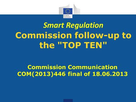 Smart Regulation Commission follow-up to the TOP TEN Commission Communication COM(2013)446 final of 18.06.2013.