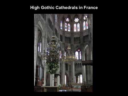 High Gothic Cathedrals in France. Richard I of England died unexpectedly in 1199 French king Phillip II conquered Normandy and Anjou starting in 1204.