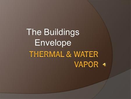The Buildings Envelope.  R Values are the thermal resistance of a building product. R values are given to certain materials to evaluate there ability.