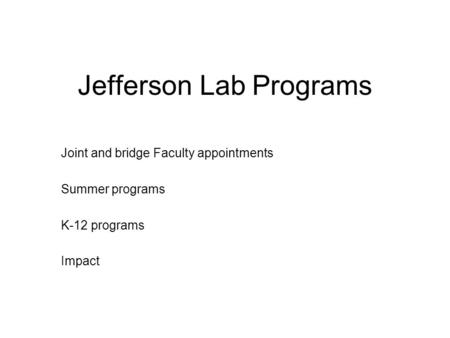 Jefferson Lab Programs Joint and bridge Faculty appointments Summer programs K-12 programs Impact.