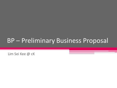 BP – Preliminary Business Proposal Lim Sei cK.