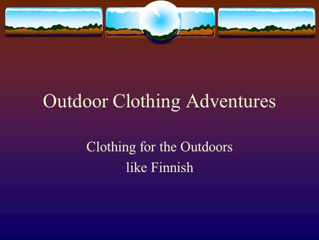 Outdoor Clothing Adventures Clothing for the Outdoors like Finnish.