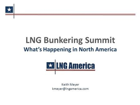 LNG Bunkering Summit What's Happening in North America Keith Meyer