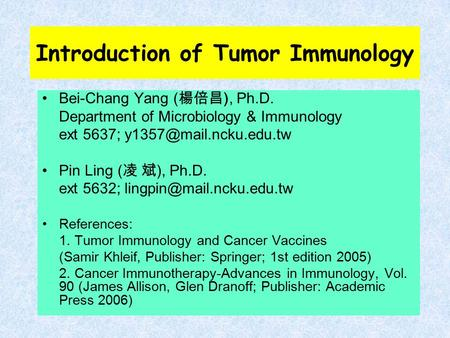 Introduction of Tumor Immunology Bei-Chang Yang ( 楊倍昌 ), Ph.D. Department of Microbiology & Immunology ext 5637; Pin Ling ( 凌 斌.