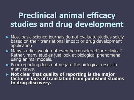 Preclinical animal efficacy studies and drug development ► Most basic science journals do not evaluate studies solely based on their translational impact.