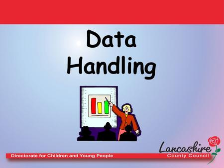 Data Handling. Objectives To consider the data handling cycle and the effective teaching of data handling To clarify the terminology and conventions used.