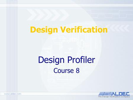 Design Verification Design Profiler Course 8. All materials updated on: September 30, 2004 8. Design Profiler Design Profiler is a tool integrated within.