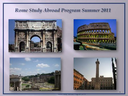 Rome Study Abroad Program 20 11 1. Study Abroad Rome Summer 2011 2 Host site: The American Institute for Roman Culture, Lungotevere Flaminio 74, 00196.