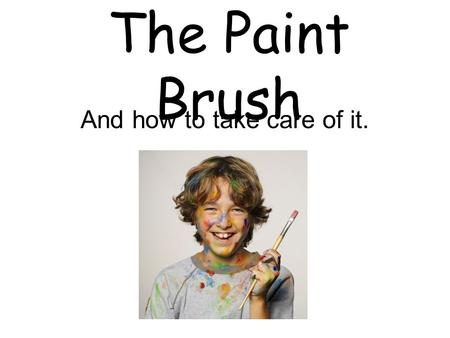 The Paint Brush And how to take care of it.. The artists paint brush… As with so many art supplies and tools in this high-tech age, it is easy to take.