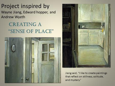 "Project inspired by Wayne Jiang, Edward hopper, and Andrew Wyeth Creating a ""Sense of Place"" Jiang said, ""I like to create paintings that reflect on stillness,"