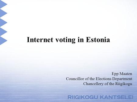 Internet voting in Estonia Epp Maaten Councillor of the Elections Department Chancellery of the Riigikogu.