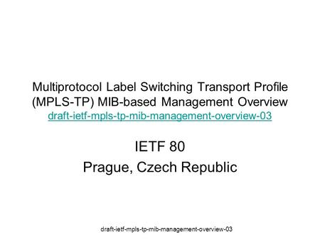 Draft-ietf-mpls-tp-mib-management-overview-03 Multiprotocol Label Switching Transport Profile (MPLS-TP) MIB-based Management Overview draft-ietf-mpls-tp-mib-management-overview-03.