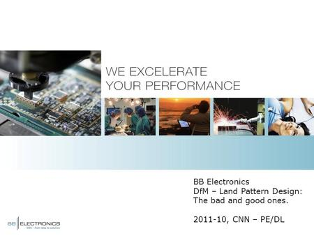 BB Electronics DfM – Land Pattern Design: The bad and good ones. 2011-10, CNN – PE/DL.