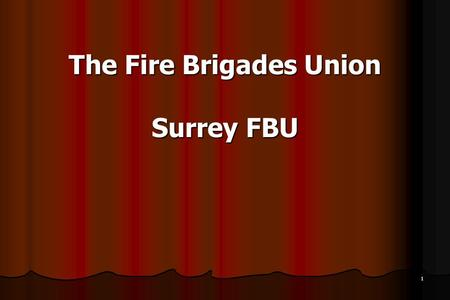 1 The Fire Brigades Union Surrey FBU. 2 Session Aims Refresh Knowledge of FBU National And Regional Structures Refresh Knowledge of FBU National And Regional.