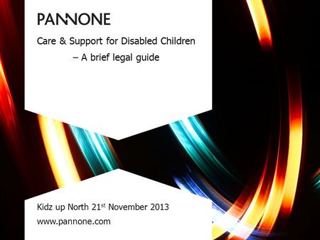 Care & Support for Disabled Children – A brief legal guide Kidz up North 21 st November 2013 www.pannone.com.