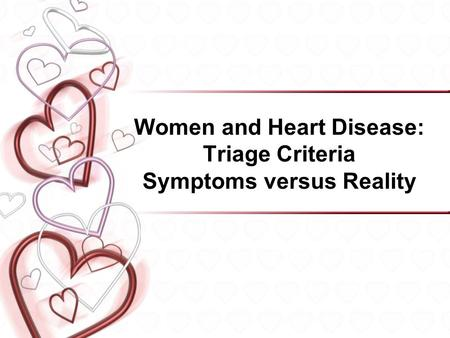 Women and Heart Disease: Triage Criteria Symptoms versus Reality.
