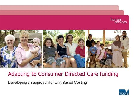 Adapting to Consumer Directed Care funding Developing an approach for Unit Based Costing.