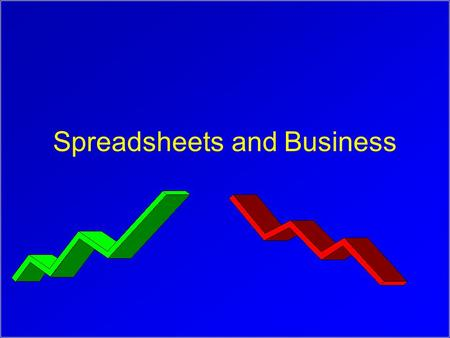 "Spreadsheets and Business. Why the popularity of spreadsheets? ""End user Computing"" Long delays for IS department to do analysis and reports Ease-to-use,"