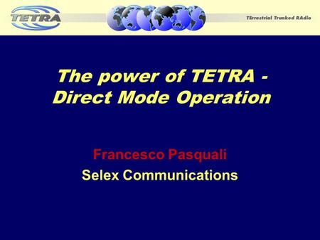 The power of TETRA - Direct Mode Operation Francesco Pasquali Selex Communications.