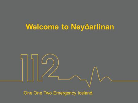 One One Two Emergency Iceland. Welcome to Neyðarlínan.