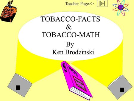 TOBACCO-FACTS By Ken Brodzinski & TOBACCO-MATH Teacher Page>>
