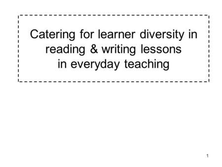 1 Catering for learner diversity in reading & writing lessons in everyday teaching.