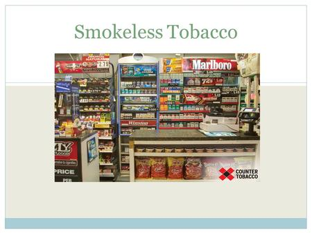 Smokeless Tobacco. What is Smokeless? Chewing Tobacco Chew Spit Snuff Dip Snus Dissolvable **There is no safe form of tobacco.