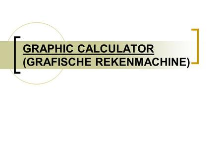 GRAPHIC CALCULATOR (GRAFISCHE REKENMACHINE). Graphic Calculator.